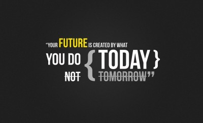 Your-future-is-created-by-what-you-do-today